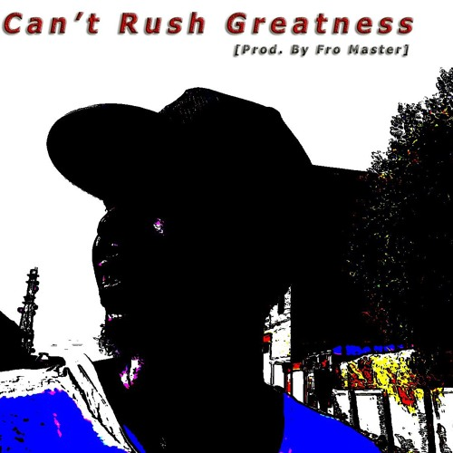 Charismatic - Can't Rush Greatness.mp3