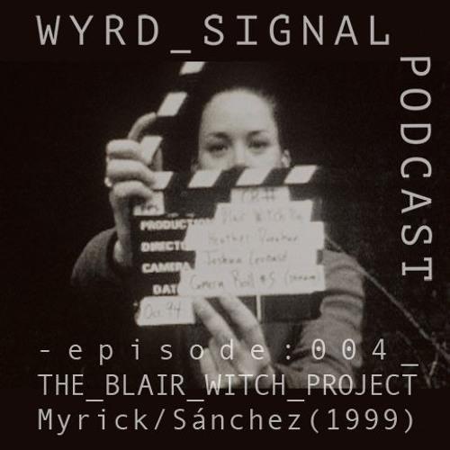 episode 004_THE_BLAIR_WITCH_PROJECT Myrick/Sanchez(1999)