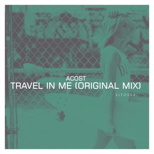 SLFD007 - Acost - Travel In Me (Original Mix)[FREE DOWNLOAD]