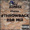 Thowback R&B mix {DJ Bomber}