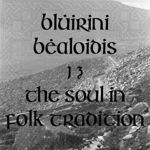 Blúiríní Béaloidis 13 - The Soul In Folk Tradition