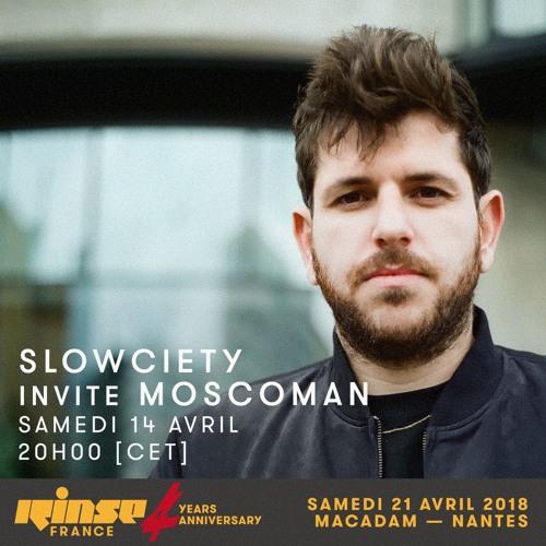 Rinse France Show - Slowciety w/ Moscoman - 14/04/18