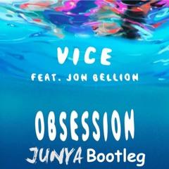 Obsession  Vice  Feat. Jon Bellion(JUNYA Bootleg)