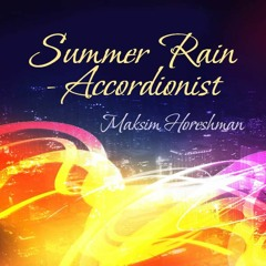 Summer Rain - sober Accordionist) = Maksim Horeshman latin instrumental music