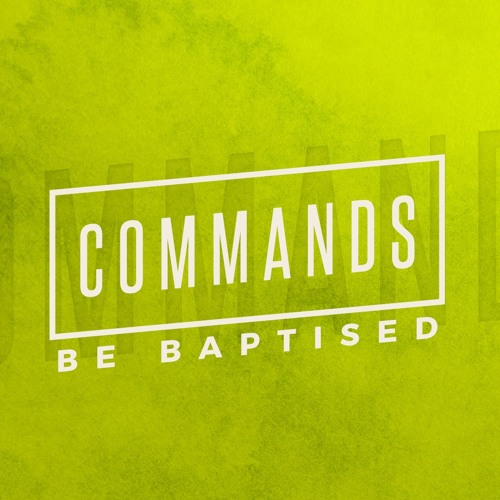 Commands - Be Baptised_8th April 2018 AM - Nick Serb