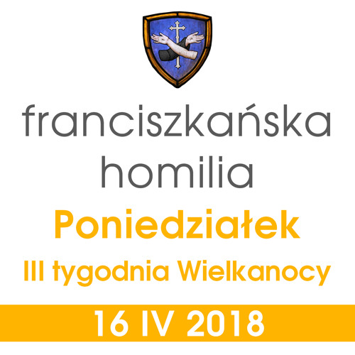 Homilia: poniedziałek III tygodnia Wielkanocy - 16 IV 2018