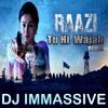 RAAZI - JEENE KI Wajah Remix - DJ - IMMASSIVE