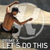 Prime X - Let's Do This
