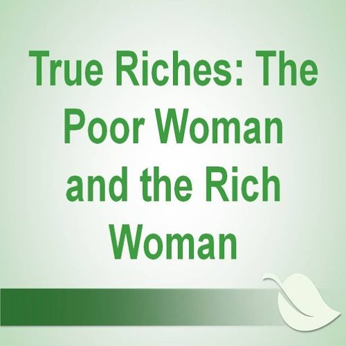 2018 - 15 - 04 - 10am - True Riches The Poor Woman And The Rich Woman - Sis Pat Martin