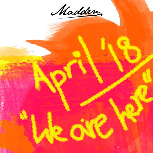 """DJ Madden - April 2018 - """"We Are Here"""""""