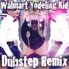 Walmart Yodling Kid (Dubstep Remix)