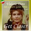VALERIE DORE - GET CLOSER ( Gold Remix 2018 )