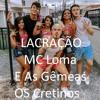 Lacração - MC Loma E As Gêmeas Lacração, Os Cretinos (DJ DUBAY BRAZIL) Remix Funk Pop Mix 2018