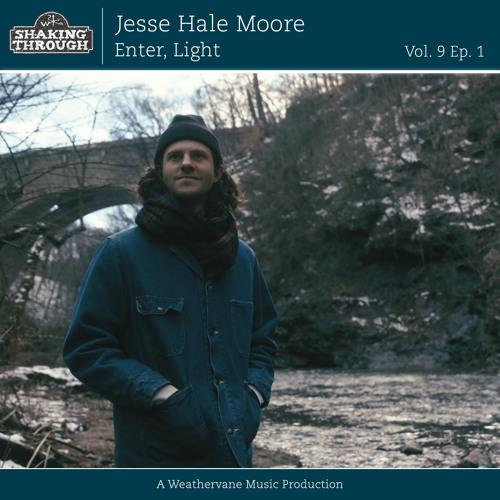 Jesse Hale Moore - Enter, Light | Shaking Through