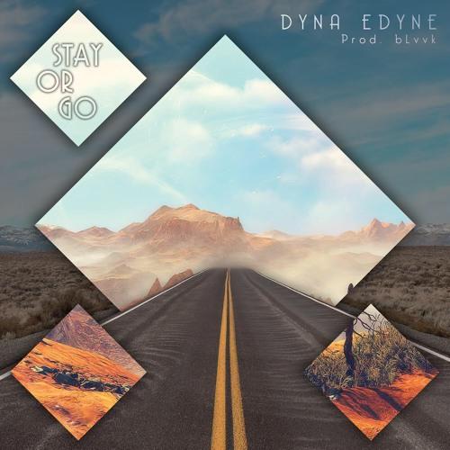 """Stay or Go"" by Dyna Edyne, prod. bLvvk *FREE DOWNLOAD*"
