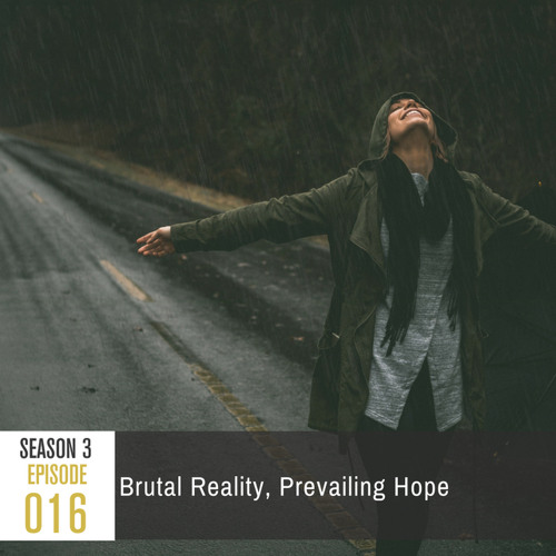 Season 3, Episode 16- Brutal Reality, Prevailing Hope