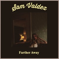 Sam Valdez - Farther Away