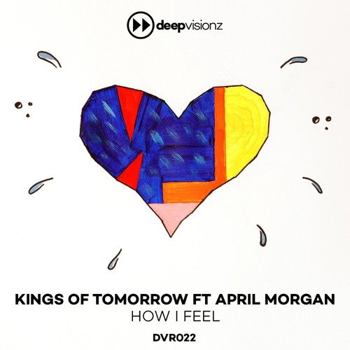 Kings Of Tomorrow ft April Morgan_How I Feel_(Deluxe Mix)_Out May 4th 2018 - deepvisionz - DVR22