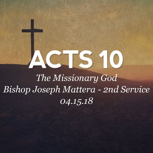 04.15.18 - Acts 10 - The Missionary God - Bishop Joseph Mattera - 2nd Service