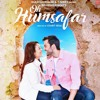 Oh Humsafar Neha Kakkar And Himansh Kohli Tony Kakkar Mp3
