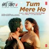 Tum Mere Ho | Hate Story IV | Tum Mere Ho Mare Rehna - Hate Story 4