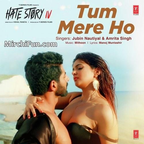 Tum Mere Ho | Hate Story IV | Tum Mere Ho Mare Rehna - Hate Story 4