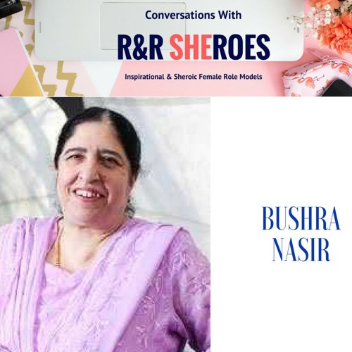 Episode 9- Conversation With R&R Sheroe Bushra Nasir