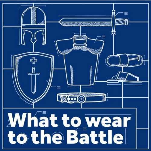 What to wear to the Battle - Ephesians 6