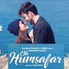 Neha Kakkar And Tony Kakkar Oh Humsafar Full Song Audio ♥ Mp3