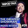 The Greatest Showman Movie Review | Film News Feb. 2018 Podcast | Tripod Talk #29