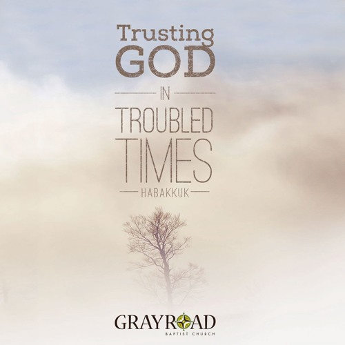 Trusting God in Troubled Times - Habakkuk