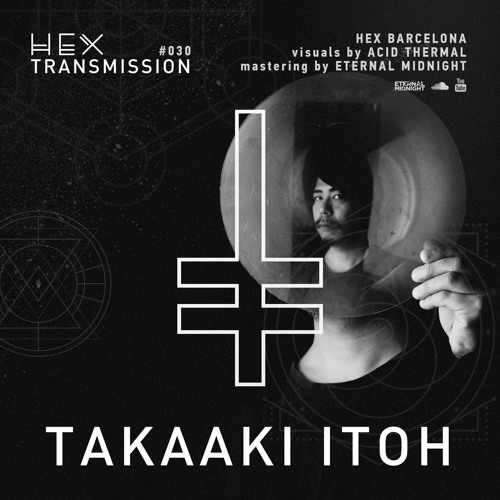 HEX Transmission #030 - Takaaki Itoh