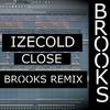 Izecold - Close (Brooks Remix) (Remake+FLP)