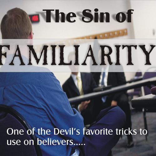 The Sin of Familiarity