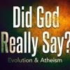 Evolution - Did God Really Say??