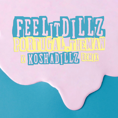 Portugal The Man - Feel it Dillz (Kosha Dillz Remix)