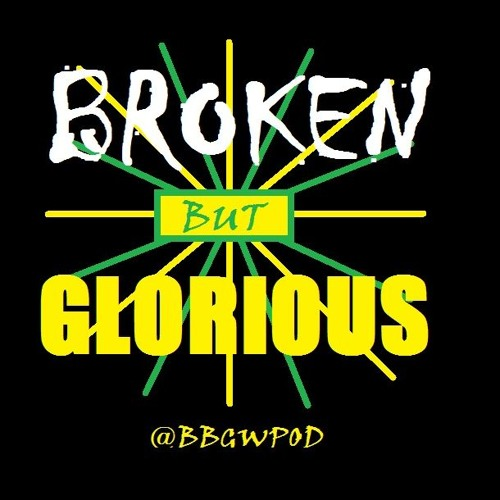 Broken But Glorious Wrestling Podcast - Jan - May 2018