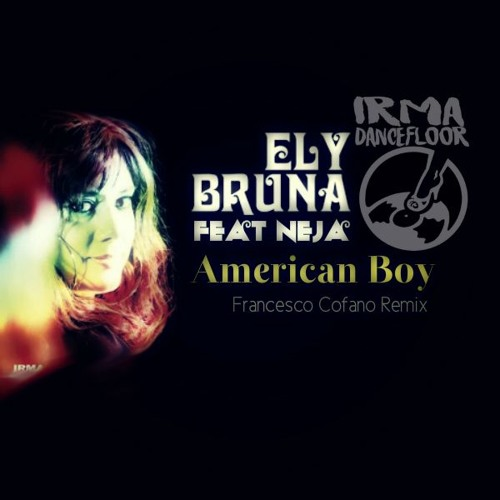 Ely Bruna Feat. Neja - American Boy (Francesco Cofano Remix)