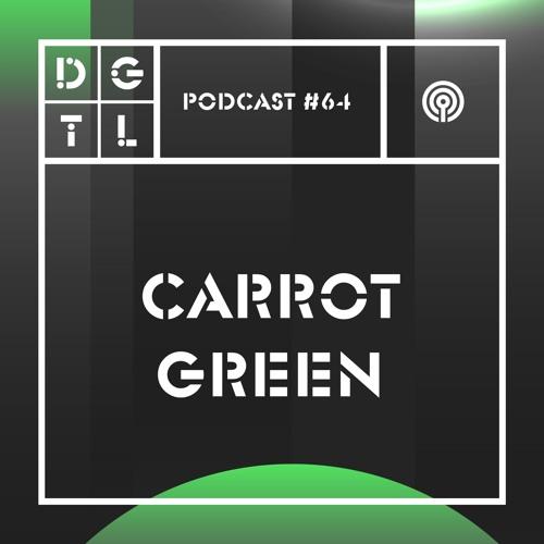 Carrot Green - DGTL Podcast #64