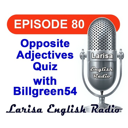 Opposite Adjectives Quiz with Billgreen54 English Radio Episode 80