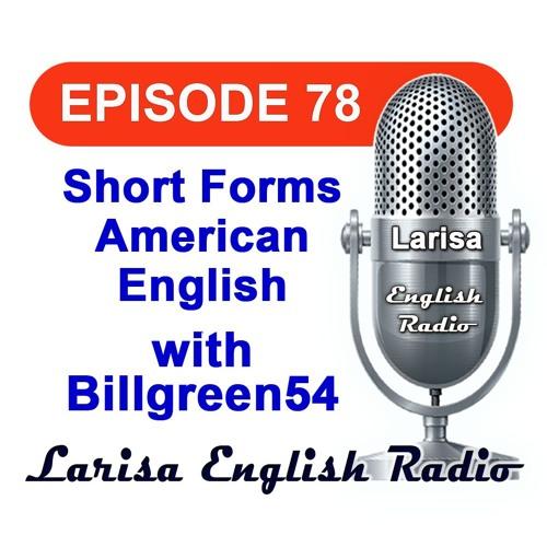 Short Forms American English with Billgreen54 English Radio Episode 78