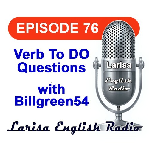 Verb To DO Questions with Billgreen54 English Radio Episode 76