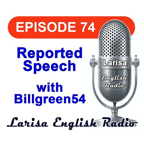 Reported Speech with Billgreen54 English Radio Episode 74