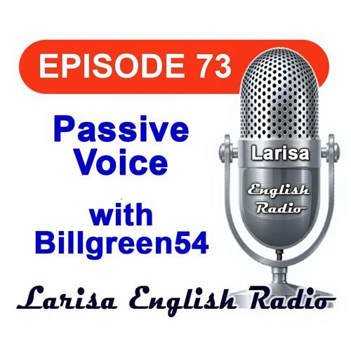 Passive Voice with Billgreen54 English Radio Episode 73