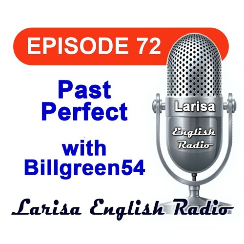 Past Perfect with Billgreen54 English Radio Episode 72