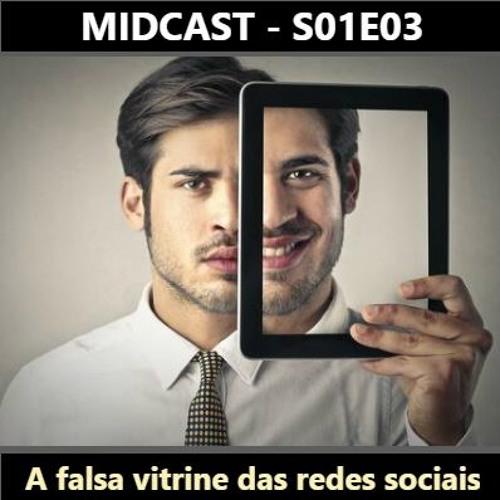 S01E03 - A falsa vitrine das redes sociais