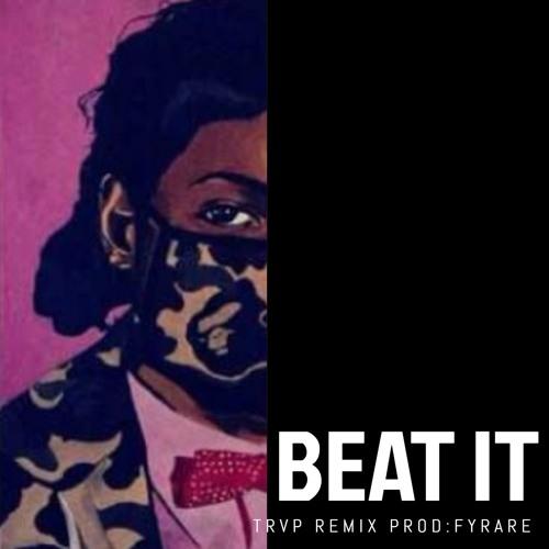 Beat It Fyrare TRVP Remix