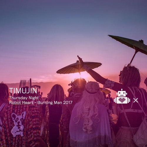 Timujin - Robot Heart 10 Year Anniversary - Burning Man 2017