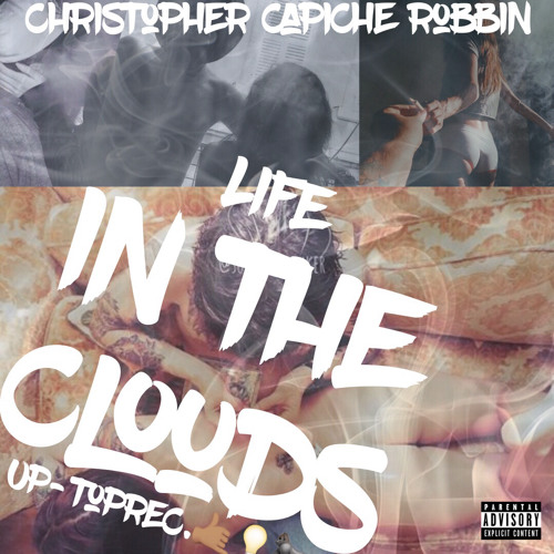 Life in the Clouds - Christopher Capiche Robbin - Up-TopRec. 2018