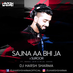 Sajna Aa Bhi Ja X Suroor - DJ HARSH SHARMA X Rahul Jain X Bilal Saeed